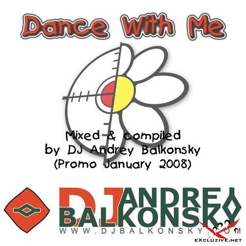 Dance With Me - Mixed & compiled by DJ Andrey Balkonsky (Promo, January 2008)