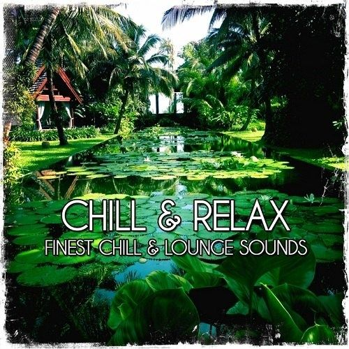 VA - Chill and Relax Finest Chill and Lounge Sounds (2013)