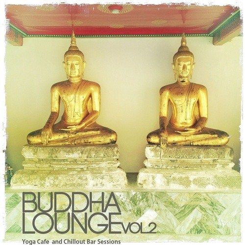 VA - Buddha Lounge Vol 2 Yoga Cafe and Chillout Bar Sessions (2013)