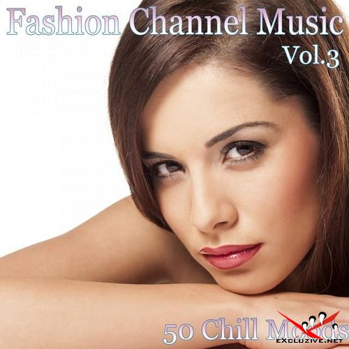 VA - Fashion Channel Music Vol 3 50 Chill Moods (2015)