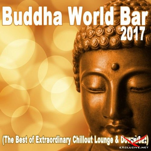 VA - Buddha World Bar 2017: The Best of Extraordinary Chillout Lounge and Downbeat (2017)