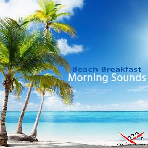 VA - Beach Breakfast Morning Sounds: The Best of Extraordinary Chillout Lounge and Downbeat (2017)