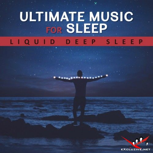 VA - Ultimate Music for Sleep. Liquid Deep Sleep: Easy and Fast to Sleep Calming Mind before the Night (2017)