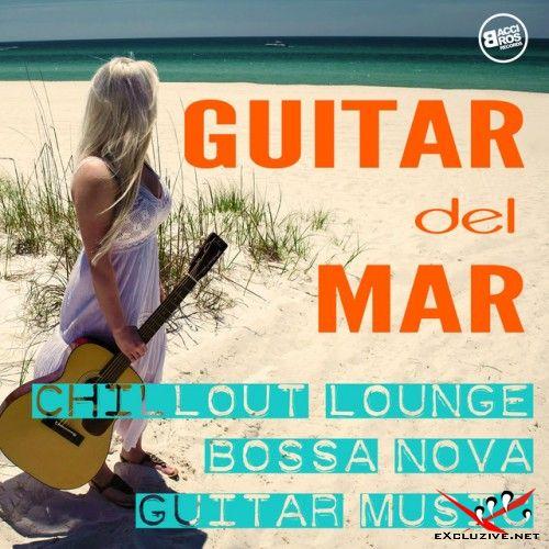 VA - Guitar del Mar: Chillout, Lounge, Bossa Nova Guitar Music (2017)