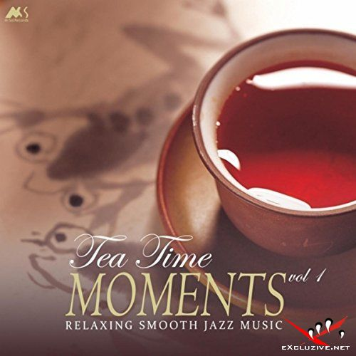 Tea Time Moments Vol 1 (Finest Relaxing Smooth Jazz Music) (2017)