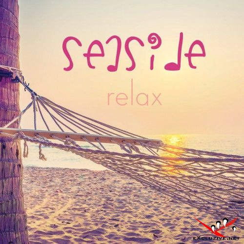 VA - Seaside Relax: The Perfect Music Playlist to Chill on the Beach (2017)
