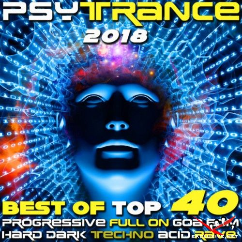 VA - Psy Trance 2018: Best of Top 40 Progressive, Fullon, Goa, EDM, Hard, Dark Techno, Acid Rave (2017)